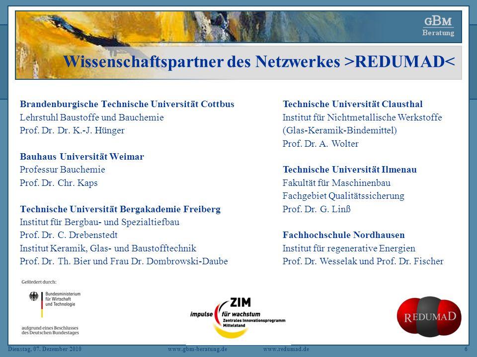 Dienstag, 07. Dezember 2010 www.gbm-beratung.dewww.redumad.de6 Brandenburgische Technische Universität Cottbus Lehrstuhl Baustoffe und Bauchemie Prof.