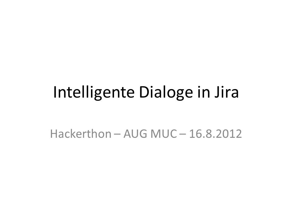 Intelligente Dialoge in Jira Hackerthon – AUG MUC – 16.8.2012