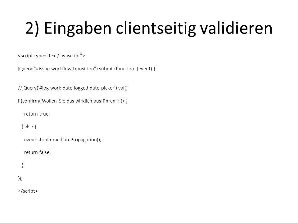 3) Informationen verfügbar machen 1.Quell-Feld hinzufügen und ausblenden jQuery( #timetracking_originalestimate ).val(jQuery( #log-work-date-logged-date-picker ).val()); jQuery( #log-work-date-logged-date-picker ).parent().hide(); 2.Per Ajax-Request ausf REST-API 3.Per AJS-Object