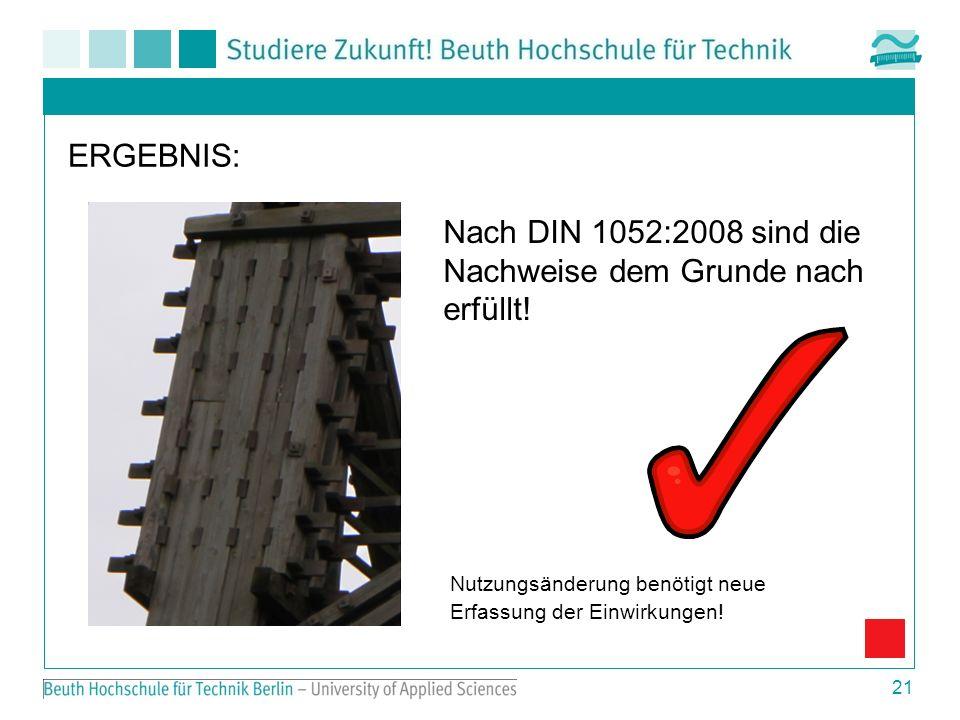21 ERGEBNIS: Nach DIN 1052:2008 sind die Nachweise dem Grunde nach erfüllt.