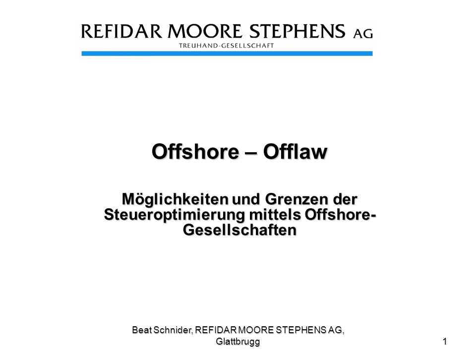 Beat Schnider, REFIDAR MOORE STEPHENS AG, Glattbrugg 1 Offshore – Offlaw Möglichkeiten und Grenzen der Steueroptimierung mittels Offshore- Gesellschaf