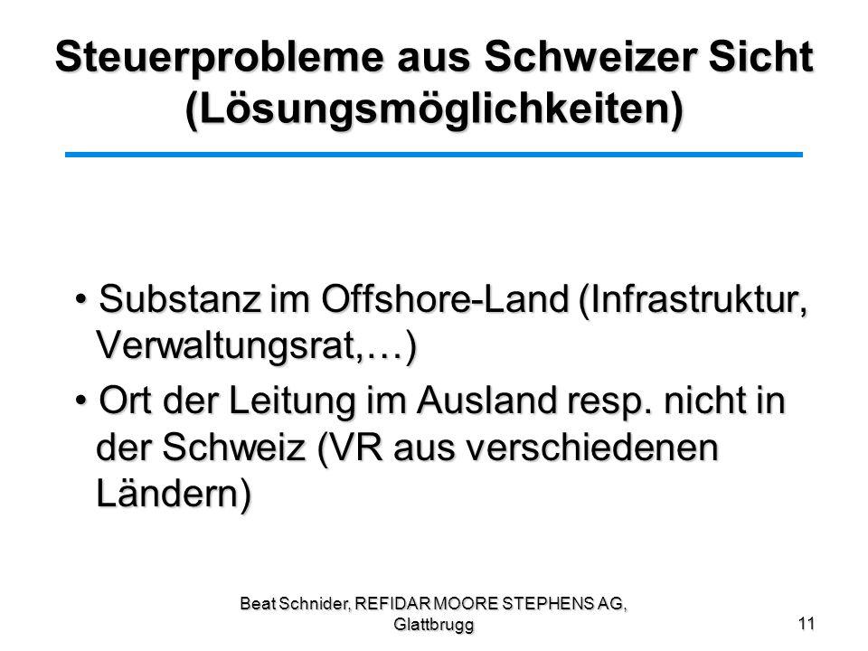 Beat Schnider, REFIDAR MOORE STEPHENS AG, Glattbrugg11 Steuerprobleme aus Schweizer Sicht (Lösungsmöglichkeiten) Substanz im Offshore-Land (Infrastruk