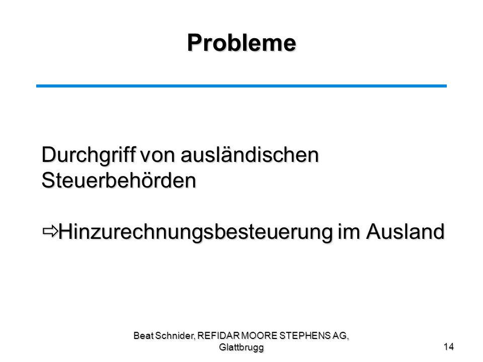 Beat Schnider, REFIDAR MOORE STEPHENS AG, Glattbrugg14 Probleme Durchgriff von ausländischen Steuerbehörden Durchgriff von ausländischen Steuerbehörde