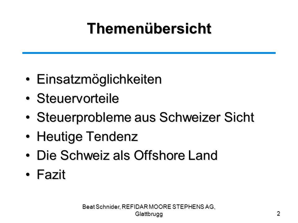 Beat Schnider, REFIDAR MOORE STEPHENS AG, Glattbrugg2 Themenübersicht EinsatzmöglichkeitenEinsatzmöglichkeiten SteuervorteileSteuervorteile Steuerprob