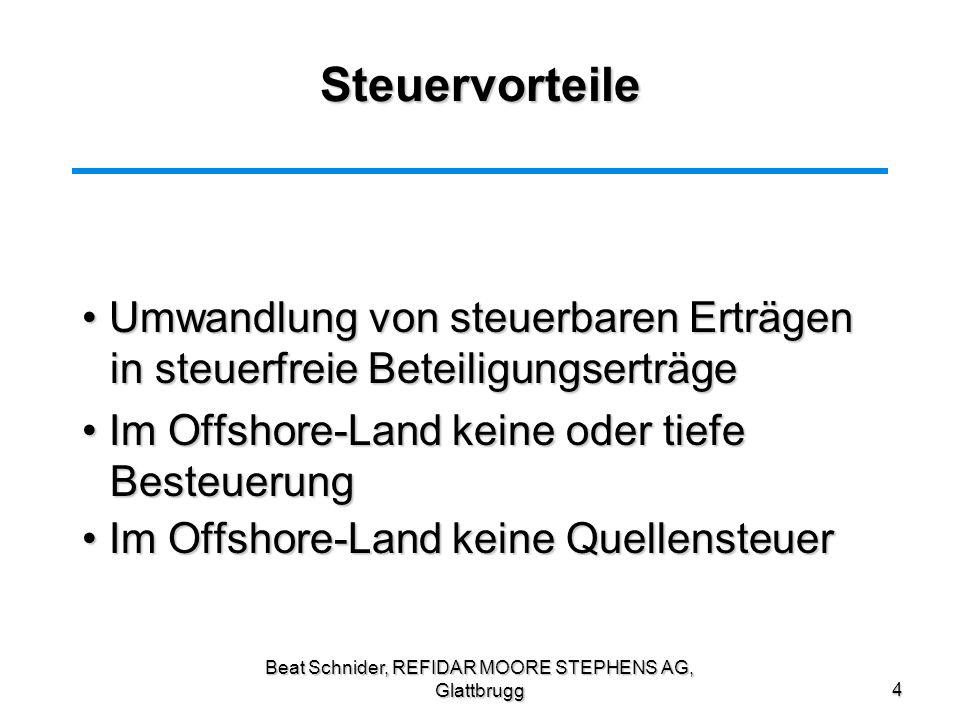 Beat Schnider, REFIDAR MOORE STEPHENS AG, Glattbrugg15 Fazit Es gibt aus steuerlicher und wirtschaftlicher Sicht durchaus legale Gründe eine Offshore – Gesellschaft zu haben.