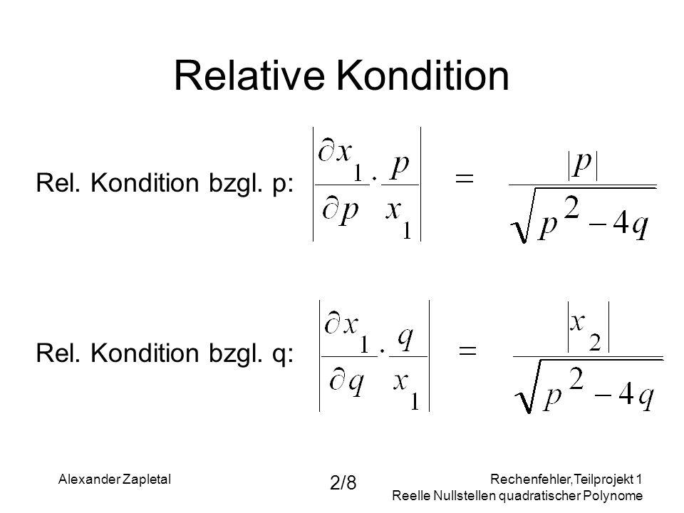 Rechenfehler,Teilprojekt 1 Reelle Nullstellen quadratischer Polynome Alexander Zapletal 2/8 Rel. Kondition bzgl. p: Rel. Kondition bzgl. q: Relative K