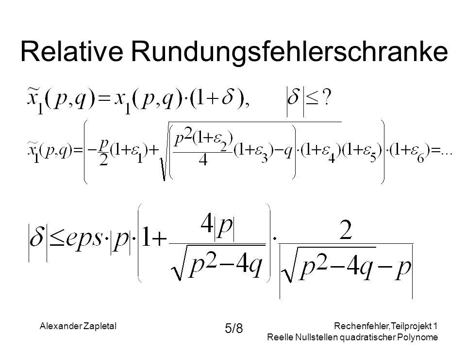 Rechenfehler,Teilprojekt 1 Reelle Nullstellen quadratischer Polynome Alexander Zapletal 5/8 Relative Rundungsfehlerschranke