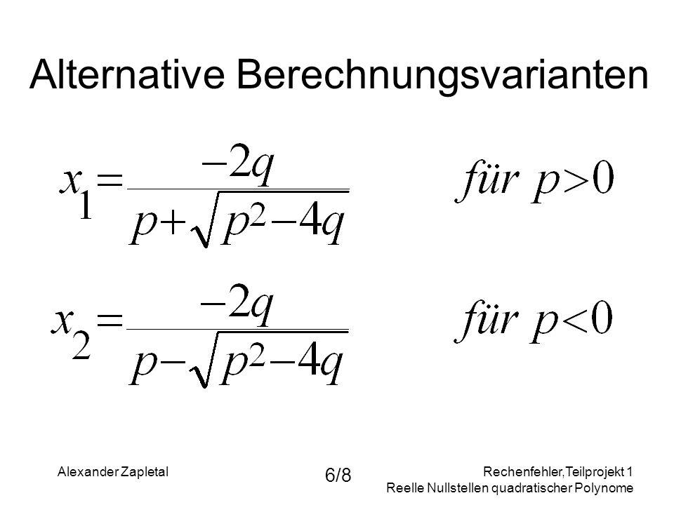 Rechenfehler,Teilprojekt 1 Reelle Nullstellen quadratischer Polynome Alexander Zapletal 6/8 Alternative Berechnungsvarianten