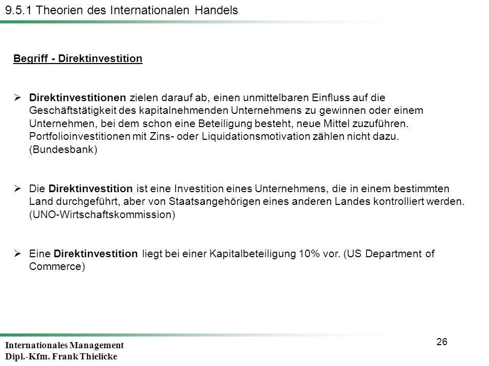 Internationales Management Dipl.-Kfm. Frank Thielicke 26 Begriff - Direktinvestition Direktinvestitionen zielen darauf ab, einen unmittelbaren Einflus