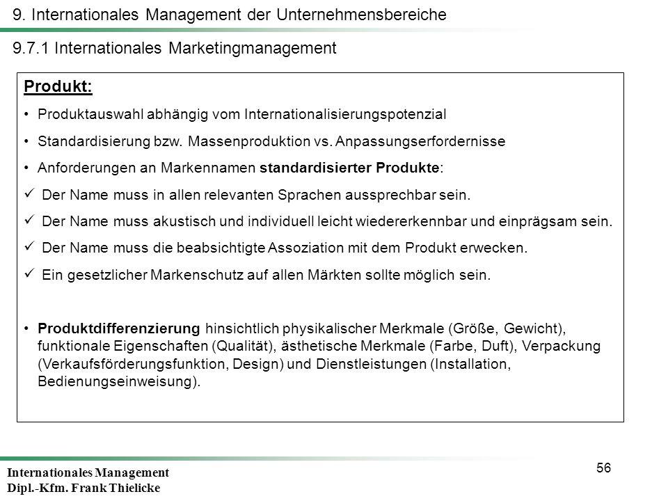 Internationales Management Dipl.-Kfm. Frank Thielicke 56 9. Internationales Management der Unternehmensbereiche Produkt: Produktauswahl abhängig vom I