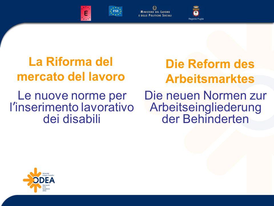 La Riforma del mercato del lavoro Le nuove norme per l inserimento lavorativo dei disabili Die Reform des Arbeitsmarktes Die neuen Normen zur Arbeitseingliederung der Behinderten