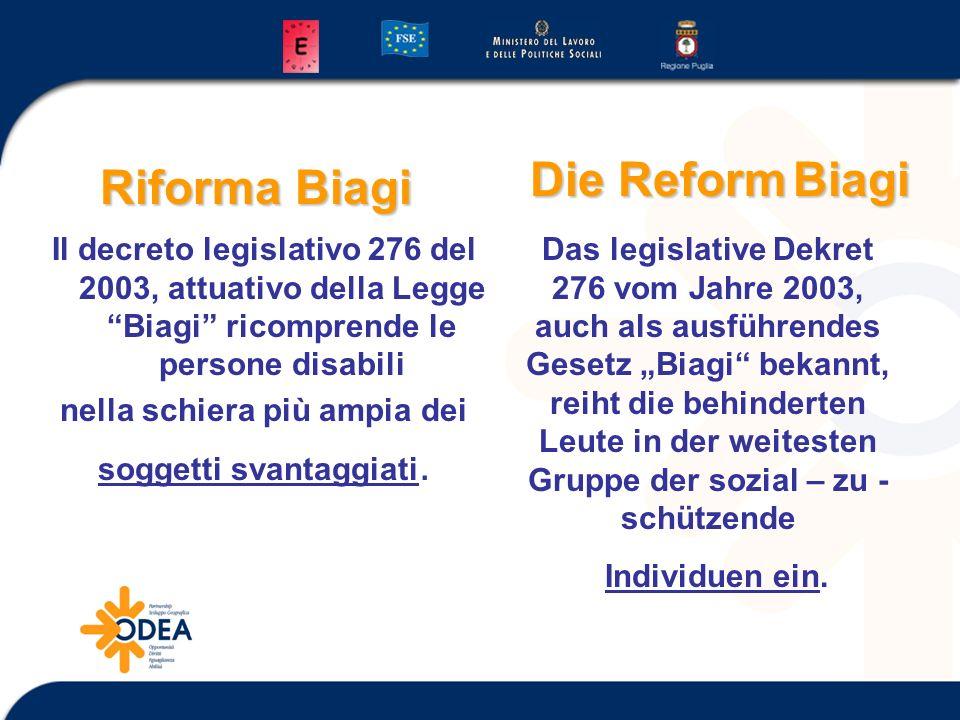 Riforma Biagi Il decreto legislativo 276 del 2003, attuativo della Legge Biagi ricomprende le persone disabili nella schiera più ampia dei soggetti svantaggiati.