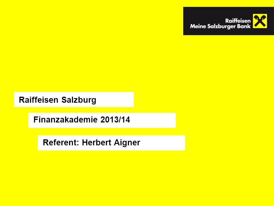 Finanzakademie 2013/14 Raiffeisen Salzburg Referent: Herbert Aigner