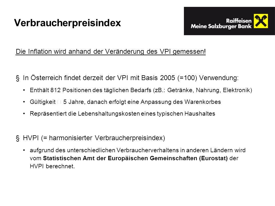 Verbraucherpreisindex Die Inflation wird anhand der Veränderung des VPI gemessen! In Österreich findet derzeit der VPI mit Basis 2005 (=100) Verwendun
