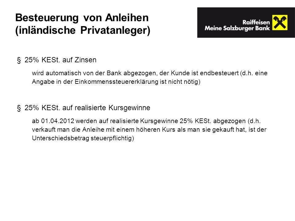 25% KESt. auf Zinsen wird automatisch von der Bank abgezogen, der Kunde ist endbesteuert (d.h. eine Angabe in der Einkommenssteuererklärung ist nicht