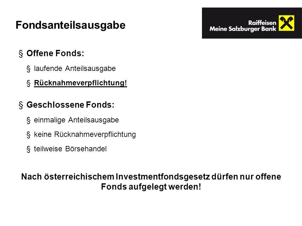 Offene Fonds: laufende Anteilsausgabe Rücknahmeverpflichtung! Geschlossene Fonds: einmalige Anteilsausgabe keine Rücknahmeverpflichtung teilweise Börs