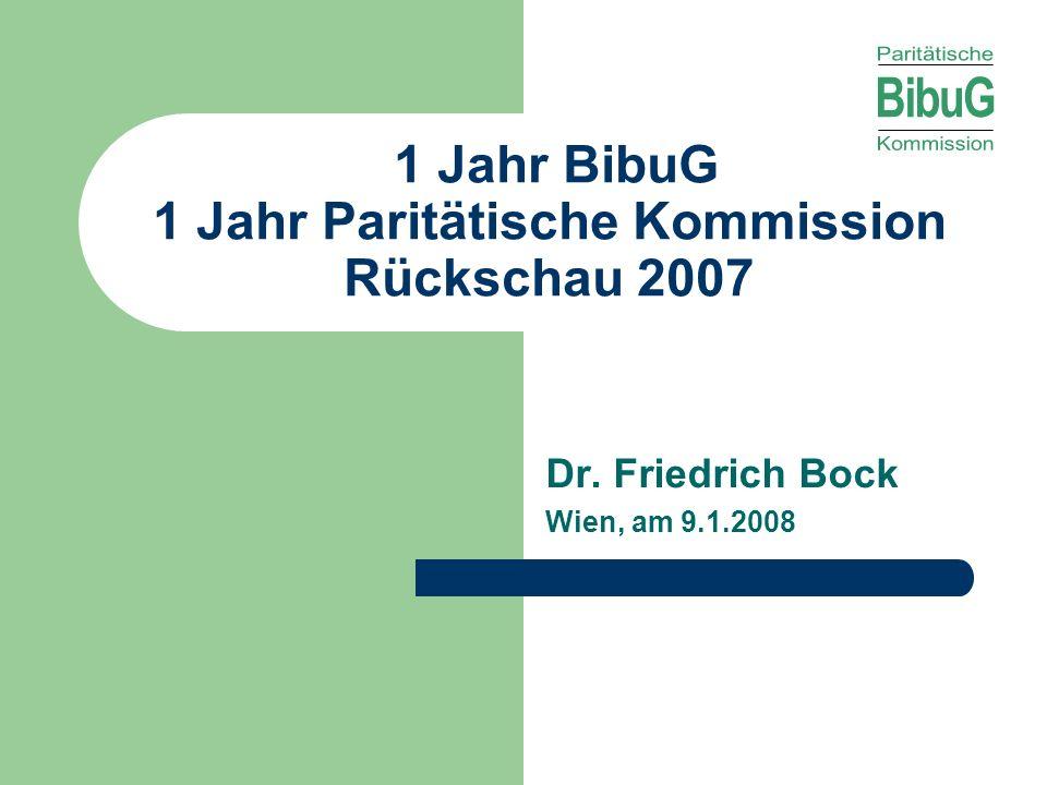 1 Jahr BibuG 1 Jahr Paritätische Kommission Rückschau 2007 Dr. Friedrich Bock Wien, am 9.1.2008
