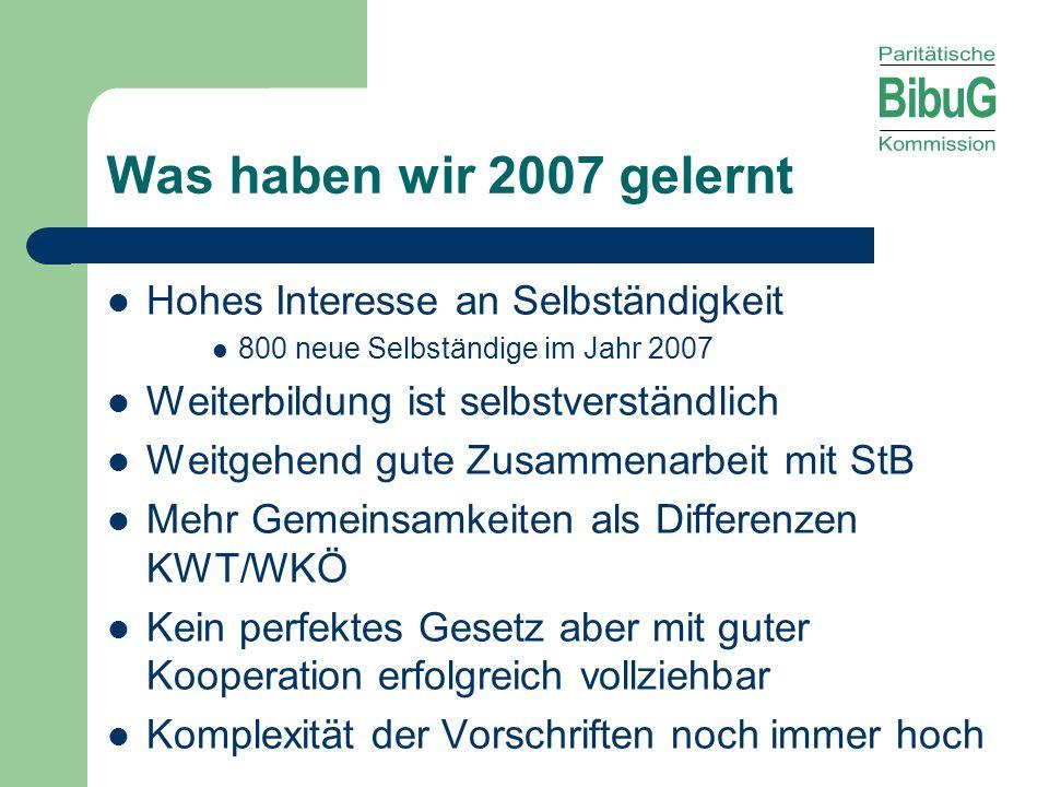 Was haben wir 2007 gelernt Hohes Interesse an Selbständigkeit 800 neue Selbständige im Jahr 2007 Weiterbildung ist selbstverständlich Weitgehend gute