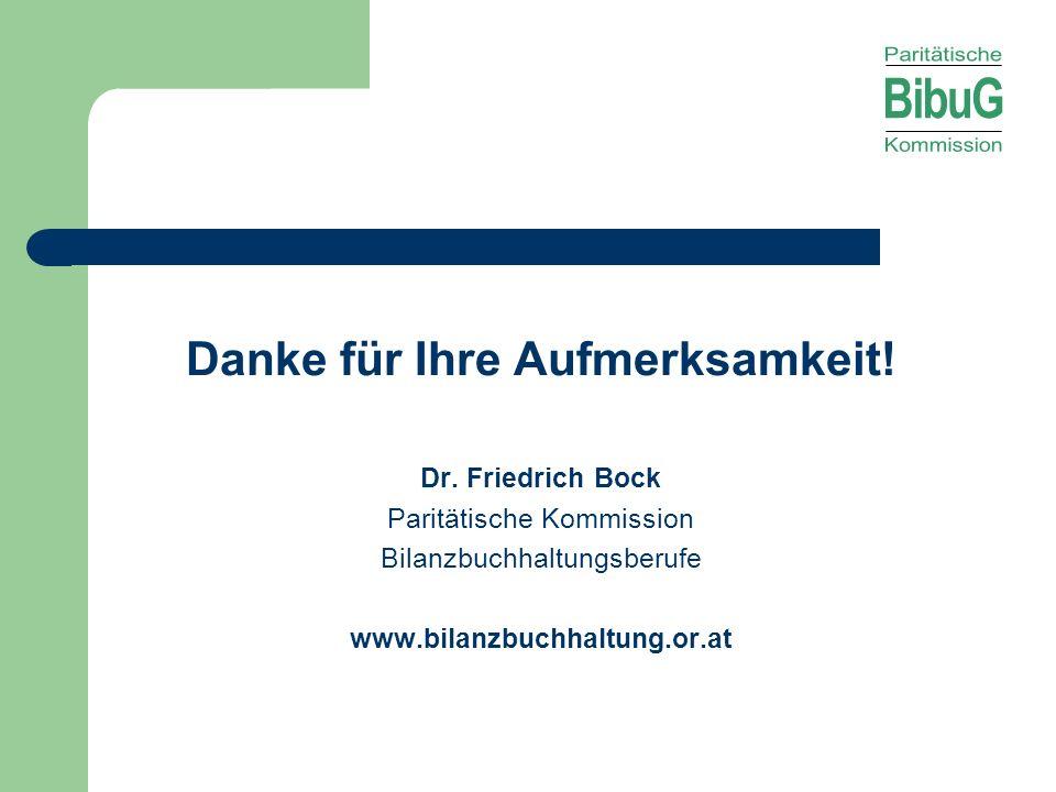Danke für Ihre Aufmerksamkeit! Dr. Friedrich Bock Paritätische Kommission Bilanzbuchhaltungsberufe www.bilanzbuchhaltung.or.at