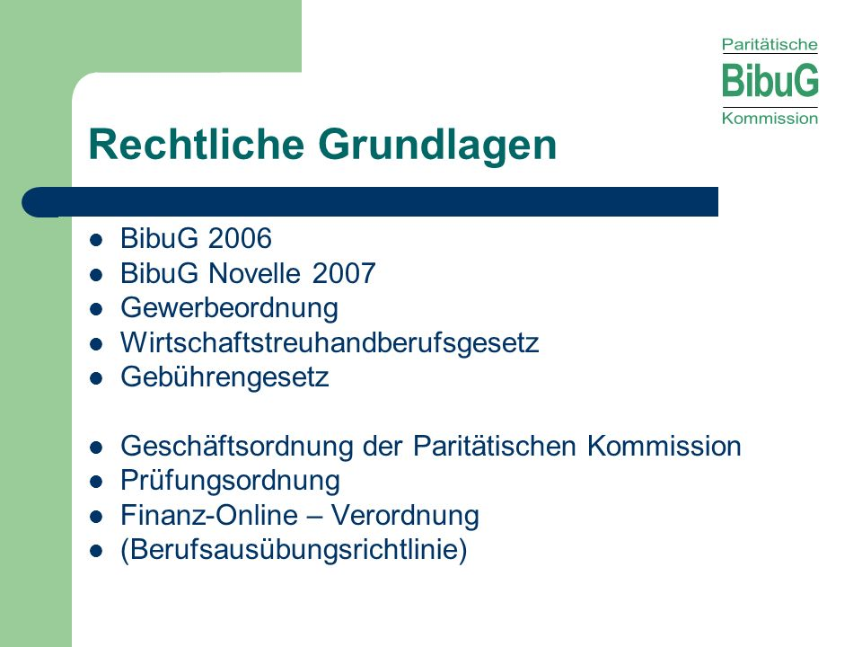 Rechtliche Grundlagen BibuG 2006 BibuG Novelle 2007 Gewerbeordnung Wirtschaftstreuhandberufsgesetz Gebührengesetz Geschäftsordnung der Paritätischen K