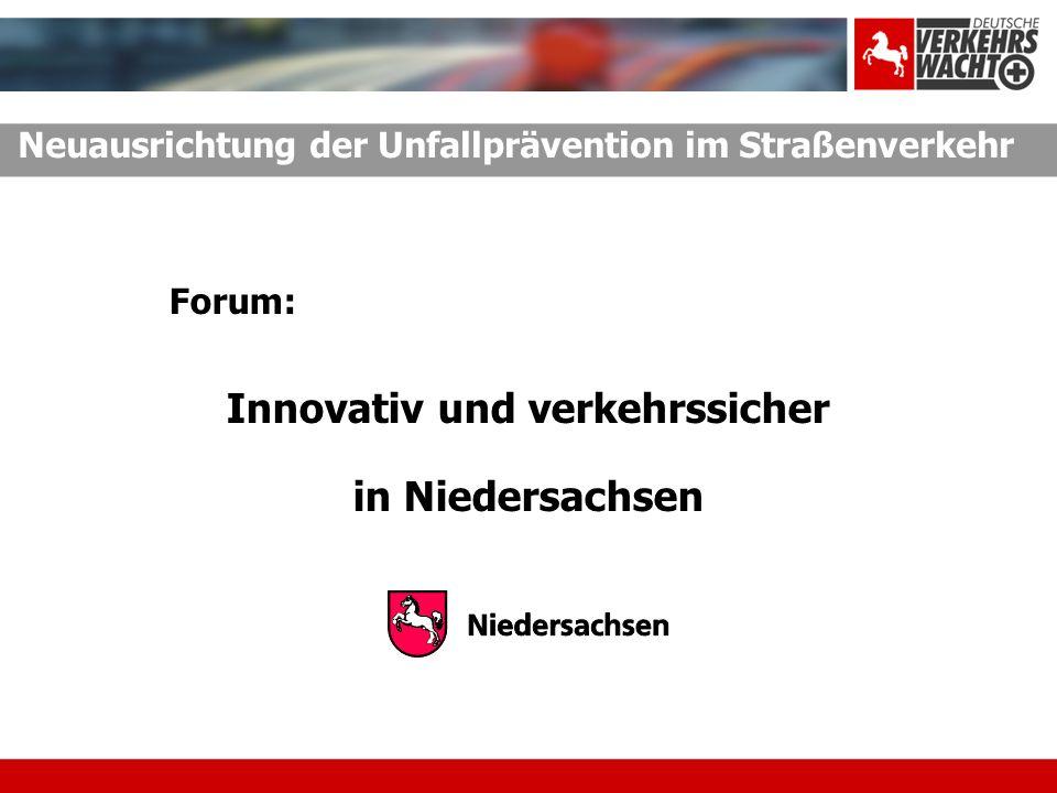 Neuausrichtung der Unfallprävention im Straßenverkehr Forum: Innovativ und verkehrssicher in Niedersachsen