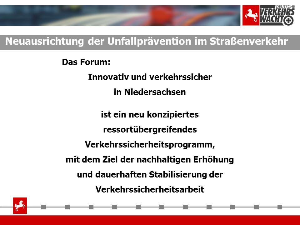 Neuausrichtung der Unfallprävention im Straßenverkehr Das Forum: Innovativ und verkehrssicher in Niedersachsen ist ein neu konzipiertes ressortübergre