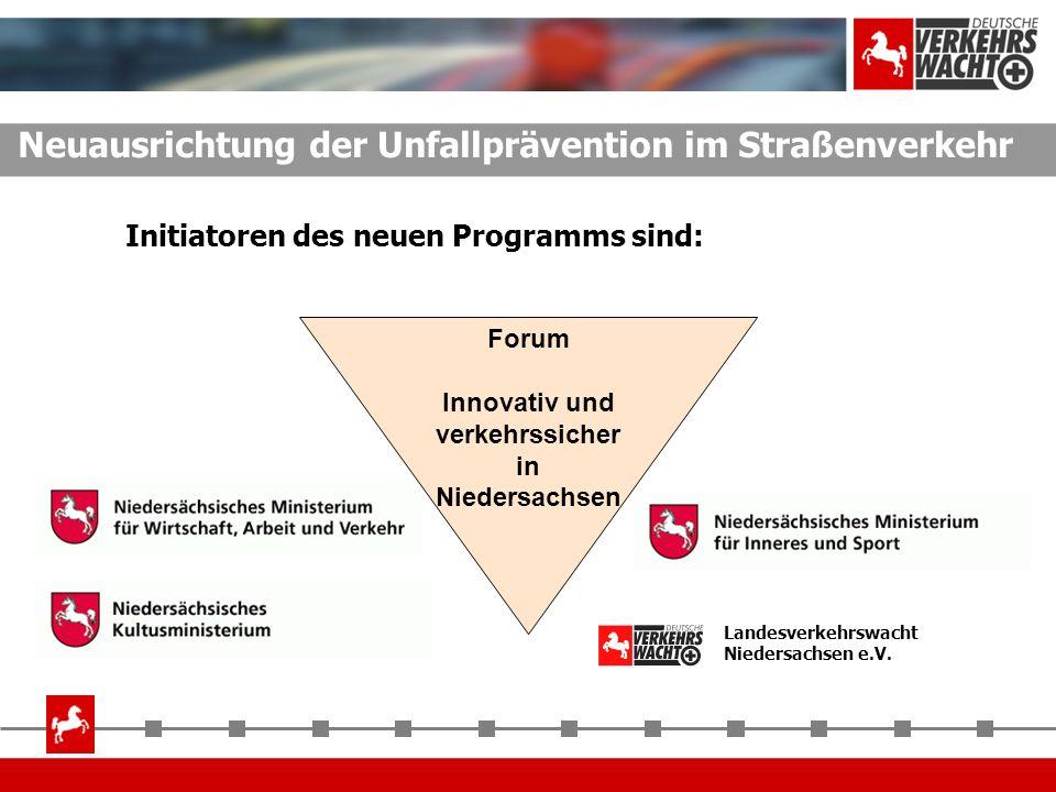 Neuausrichtung der Unfallprävention im Straßenverkehr Initiatoren des neuen Programms sind: Forum Innovativ und verkehrssicher in Niedersachsen Landes