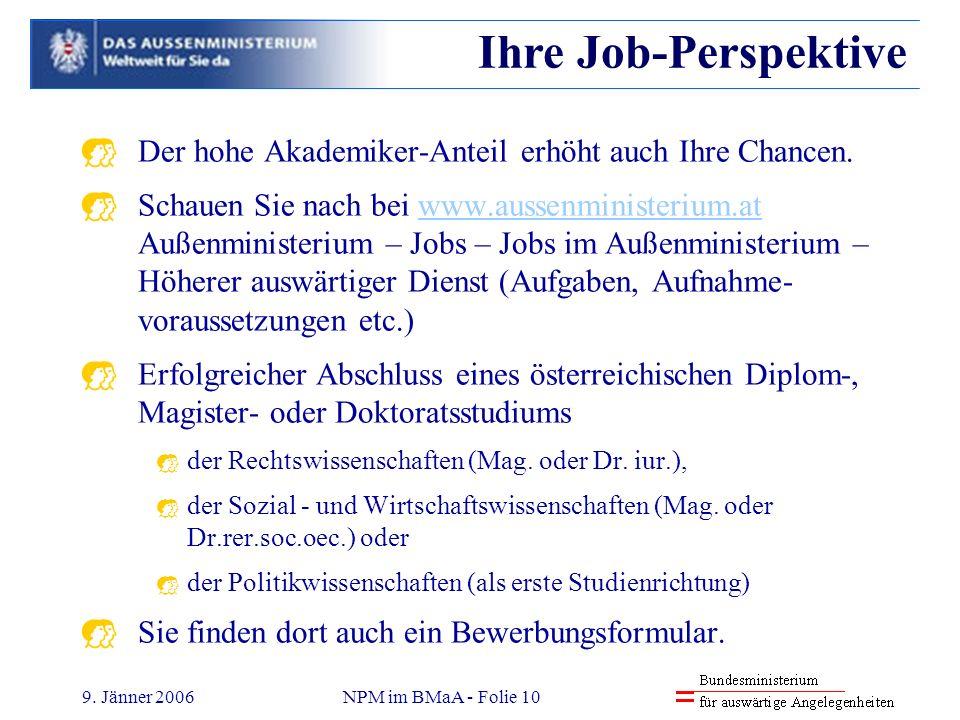 9. Jänner 2006NPM im BMaA - Folie 10 Der hohe Akademiker-Anteil erhöht auch Ihre Chancen. Schauen Sie nach bei www.aussenministerium.at Außenministeri