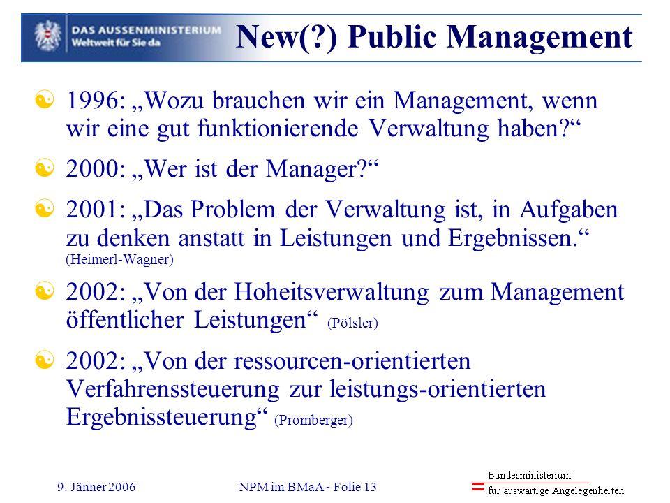 9. Jänner 2006NPM im BMaA - Folie 13 1996: Wozu brauchen wir ein Management, wenn wir eine gut funktionierende Verwaltung haben? 2000: Wer ist der Man