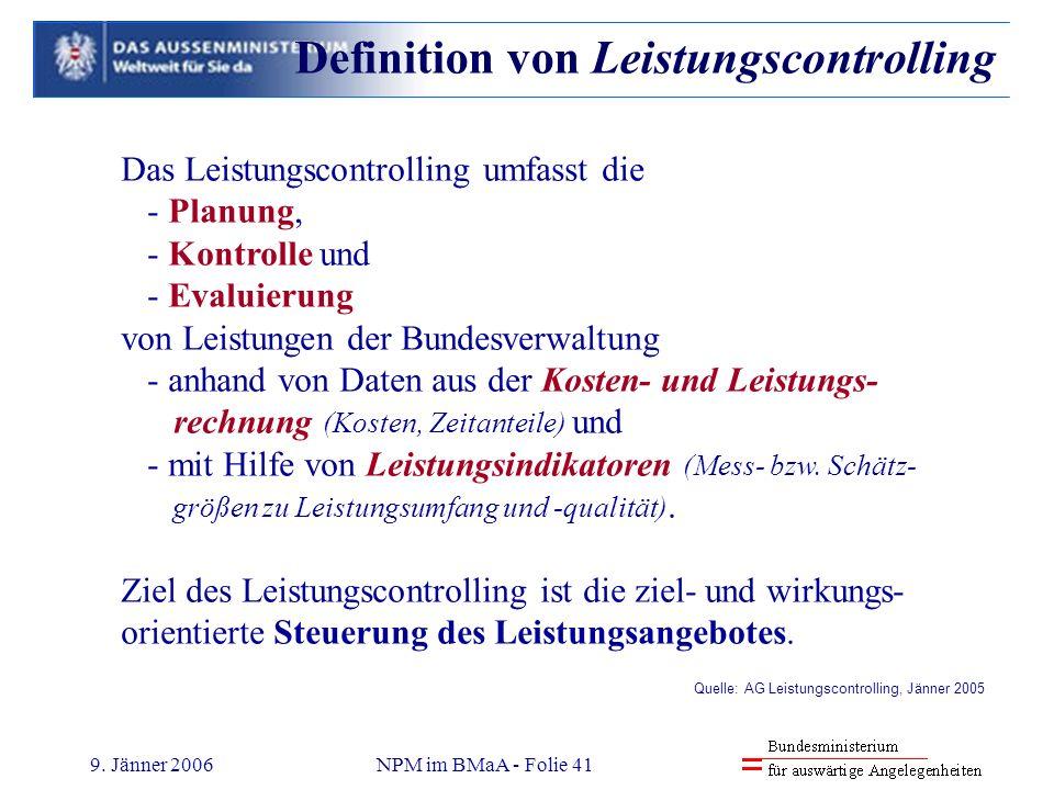 9. Jänner 2006NPM im BMaA - Folie 41 Das Leistungscontrolling umfasst die - Planung, - Kontrolle und - Evaluierung von Leistungen der Bundesverwaltung