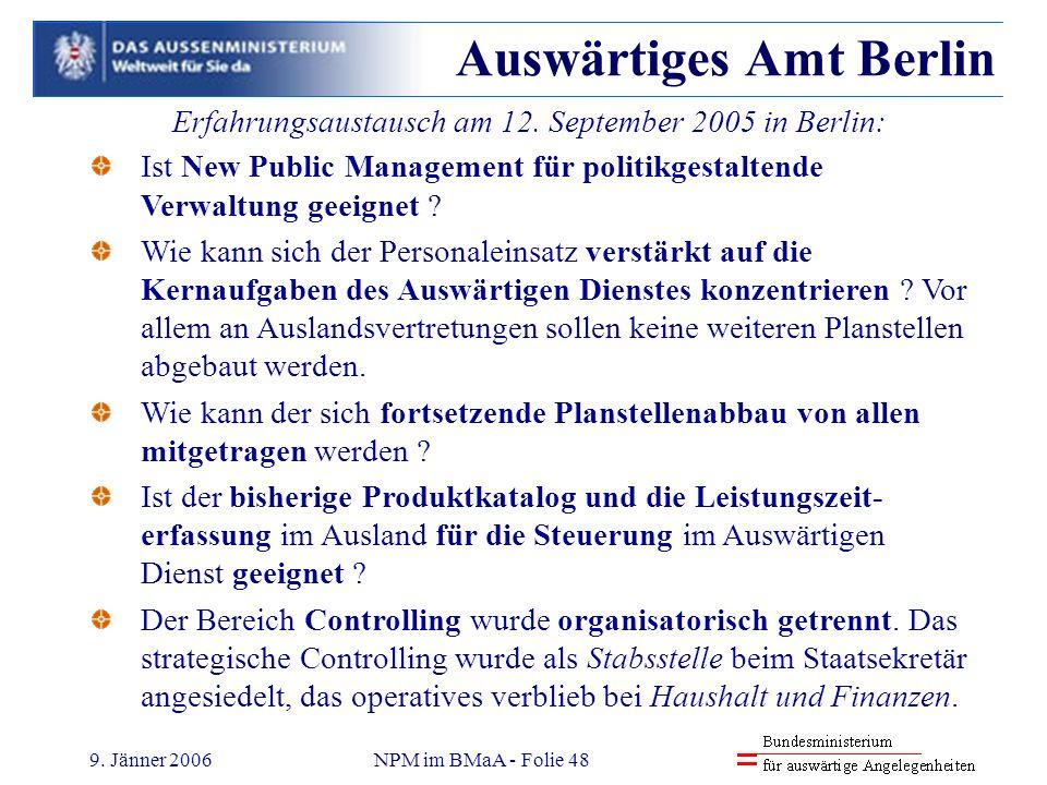 9. Jänner 2006NPM im BMaA - Folie 48 Auswärtiges Amt Berlin Ist New Public Management für politikgestaltende Verwaltung geeignet ? Wie kann sich der P