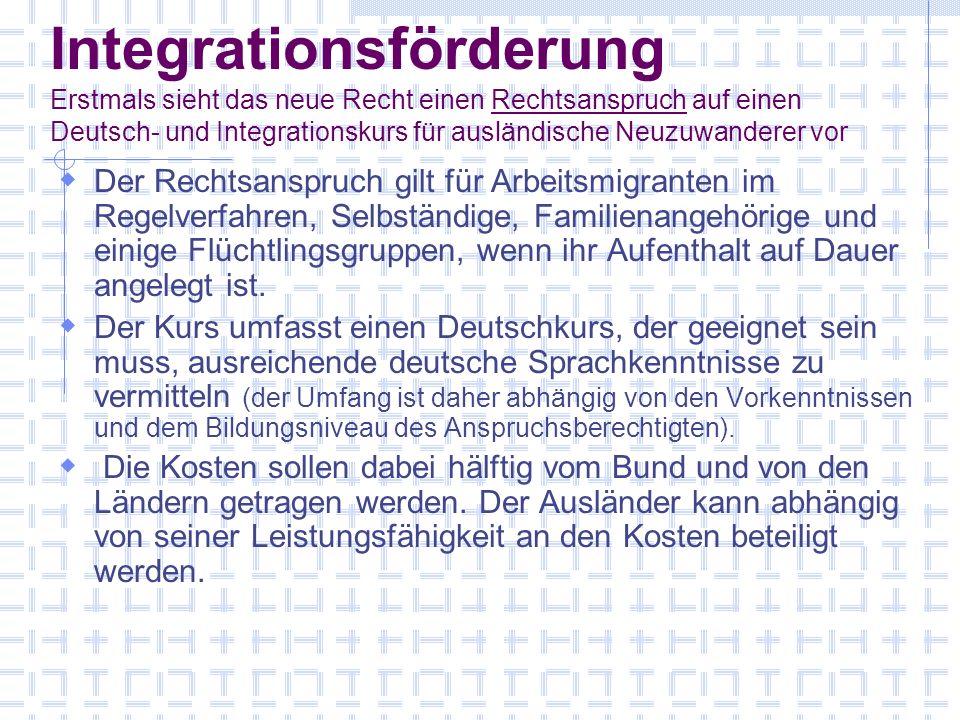 Integrationsförderung Erstmals sieht das neue Recht einen Rechtsanspruch auf einen Deutsch- und Integrationskurs für ausländische Neuzuwanderer vor De