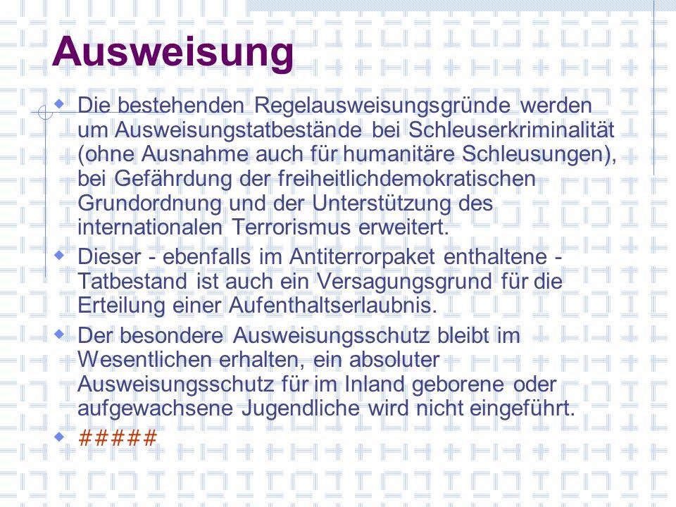 Ausweisung Die bestehenden Regelausweisungsgründe werden um Ausweisungstatbestände bei Schleuserkriminalität (ohne Ausnahme auch für humanitäre Schleusungen), bei Gefährdung der freiheitlichdemokratischen Grundordnung und der Unterstützung des internationalen Terrorismus erweitert.