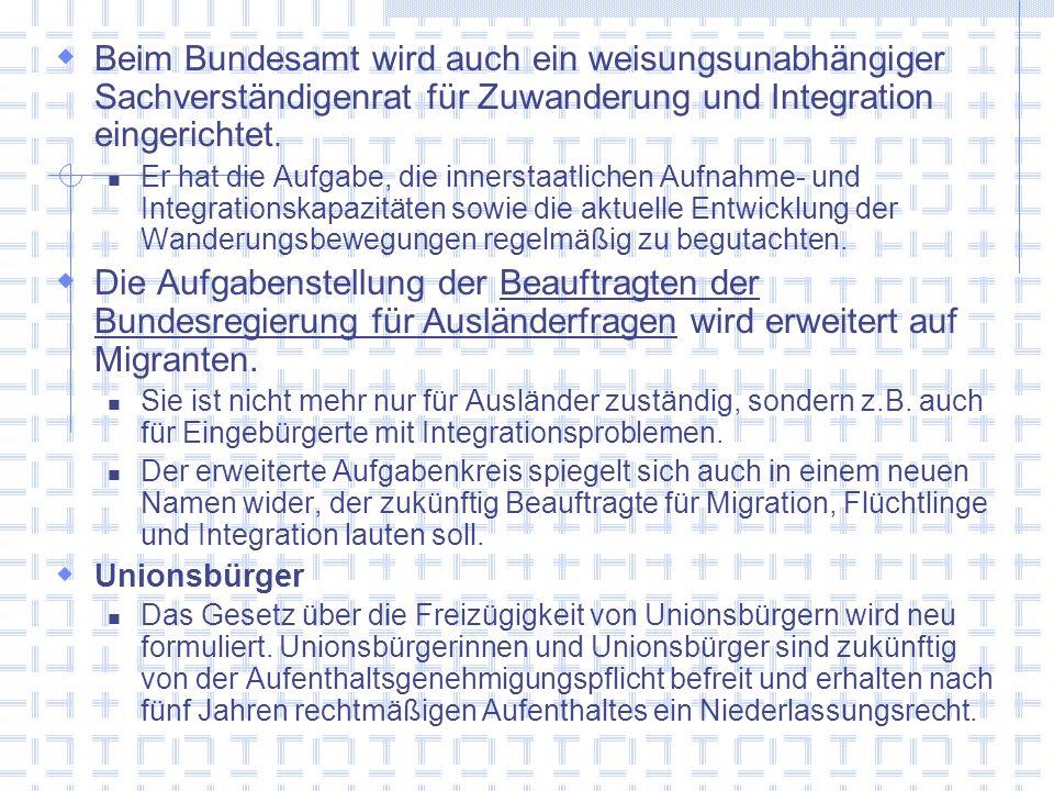 Beim Bundesamt wird auch ein weisungsunabhängiger Sachverständigenrat für Zuwanderung und Integration eingerichtet. Er hat die Aufgabe, die innerstaat
