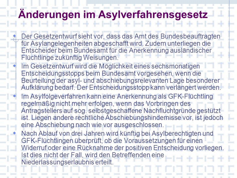 Änderungen im Asylverfahrensgesetz Der Gesetzentwurf sieht vor, dass das Amt des Bundesbeauftragten für Asylangelegenheiten abgeschafft wird. Zudem un
