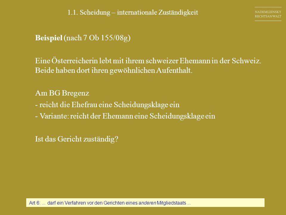 Beispiel (nach 7 Ob 155/08g) Eine Österreicherin lebt mit ihrem schweizer Ehemann in der Schweiz. Beide haben dort ihren gewöhnlichen Aufenthalt. Am B