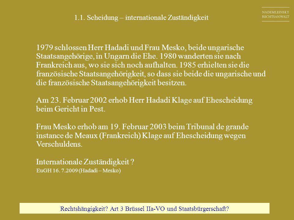 1.1. Scheidung – internationale Zuständigkeit 1979 schlossen Herr Hadadi und Frau Mesko, beide ungarische Staatsangehörige, in Ungarn die Ehe. 1980 wa