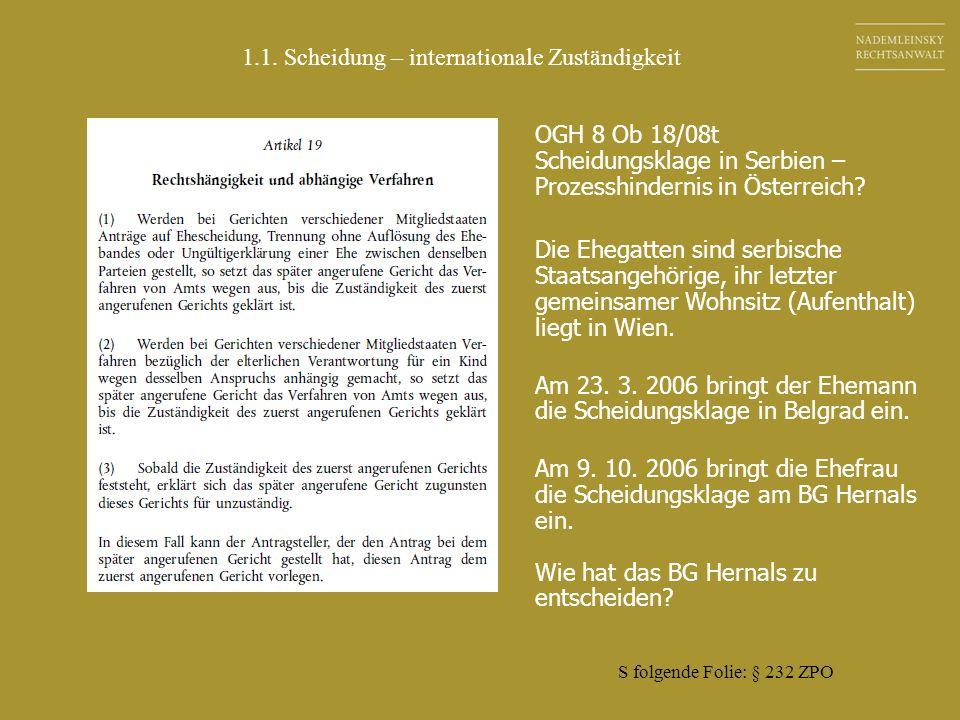 1.1. Scheidung – internationale Zuständigkeit OGH 8 Ob 18/08t Scheidungsklage in Serbien – Prozesshindernis in Österreich? Die Ehegatten sind serbisch