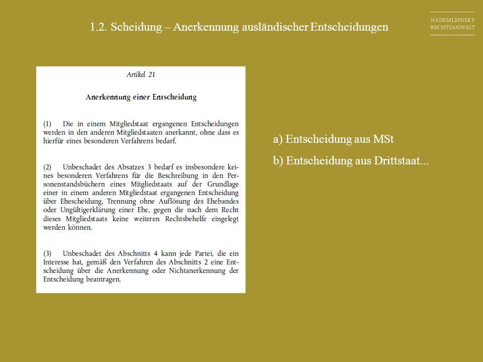 1.2. Scheidung – Anerkennung ausländischer Entscheidungen a) Entscheidung aus MSt b) Entscheidung aus Drittstaat...