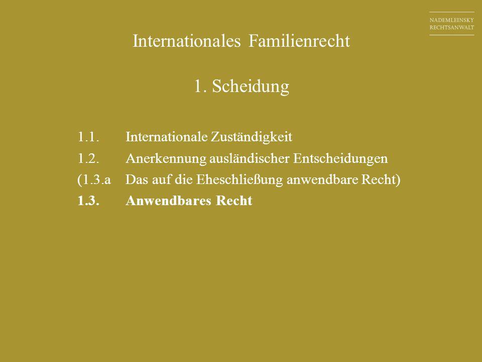 Internationales Familienrecht 1. Scheidung 1.1.Internationale Zuständigkeit 1.2.Anerkennung ausländischer Entscheidungen (1.3.aDas auf die Eheschließu