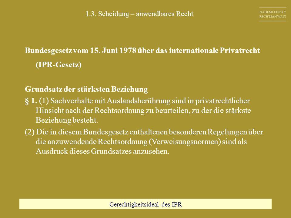 Bundesgesetz vom 15. Juni 1978 über das internationale Privatrecht (IPR-Gesetz) Grundsatz der stärksten Beziehung § 1. (1) Sachverhalte mit Auslandsbe