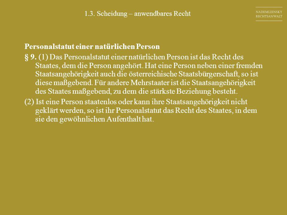 Personalstatut einer natürlichen Person § 9. (1) Das Personalstatut einer natürlichen Person ist das Recht des Staates, dem die Person angehört. Hat e