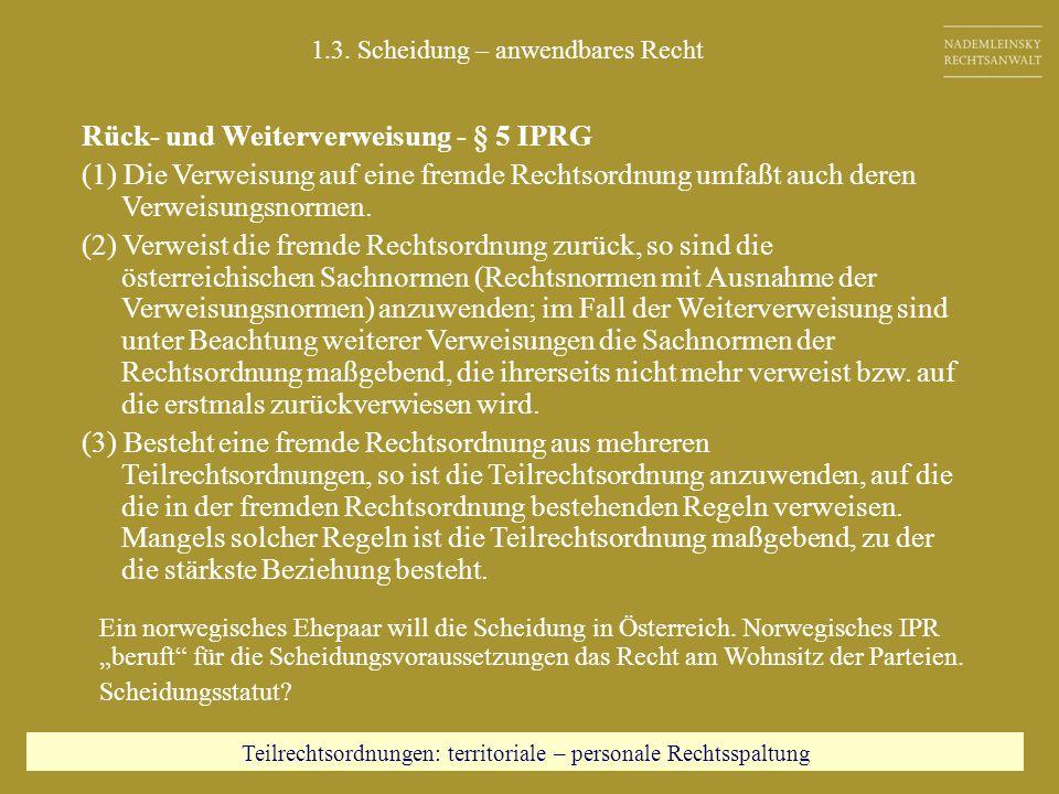 Rück- und Weiterverweisung - § 5 IPRG (1) Die Verweisung auf eine fremde Rechtsordnung umfaßt auch deren Verweisungsnormen. (2) Verweist die fremde Re