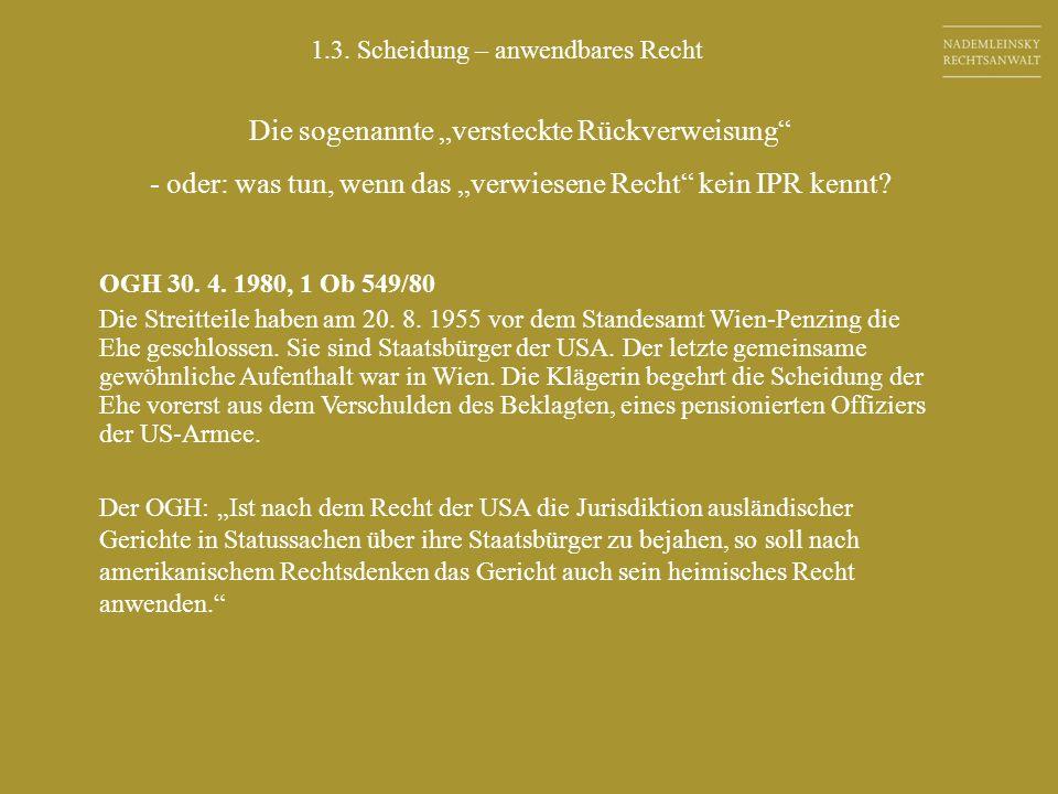 1.3. Scheidung – anwendbares Recht Die sogenannte versteckte Rückverweisung - oder: was tun, wenn das verwiesene Recht kein IPR kennt? OGH 30. 4. 1980