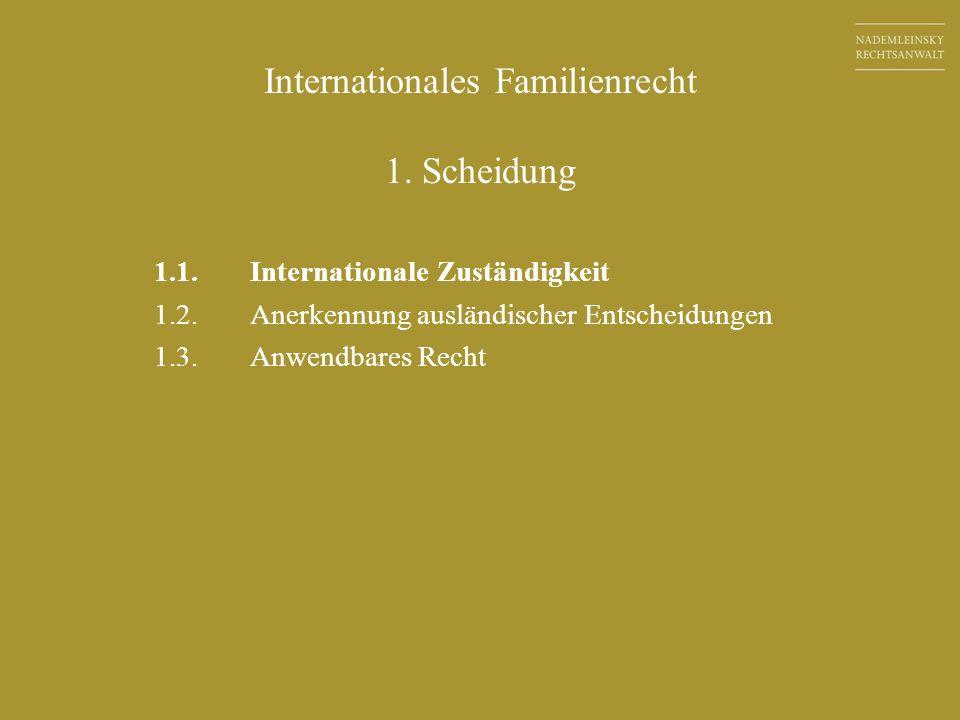 Internationales Familienrecht 1. Scheidung 1.1.Internationale Zuständigkeit 1.2.Anerkennung ausländischer Entscheidungen 1.3.Anwendbares Recht