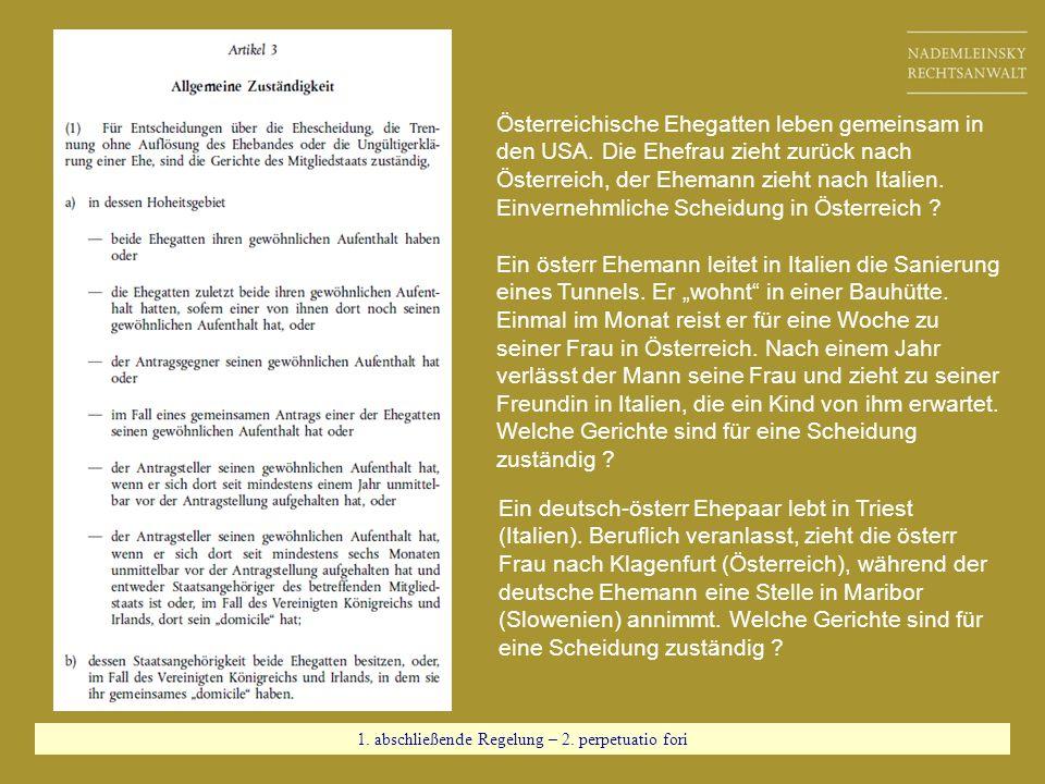 1. abschließende Regelung – 2. perpetuatio fori Österreichische Ehegatten leben gemeinsam in den USA. Die Ehefrau zieht zurück nach Österreich, der Eh