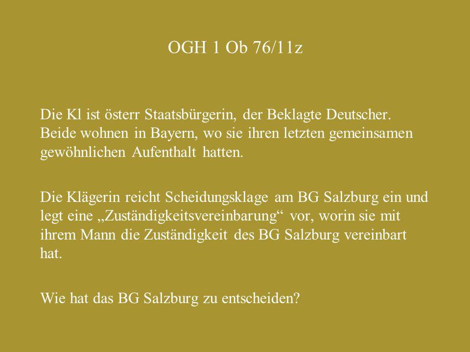 OGH 1 Ob 76/11z Die Kl ist österr Staatsbürgerin, der Beklagte Deutscher. Beide wohnen in Bayern, wo sie ihren letzten gemeinsamen gewöhnlichen Aufent
