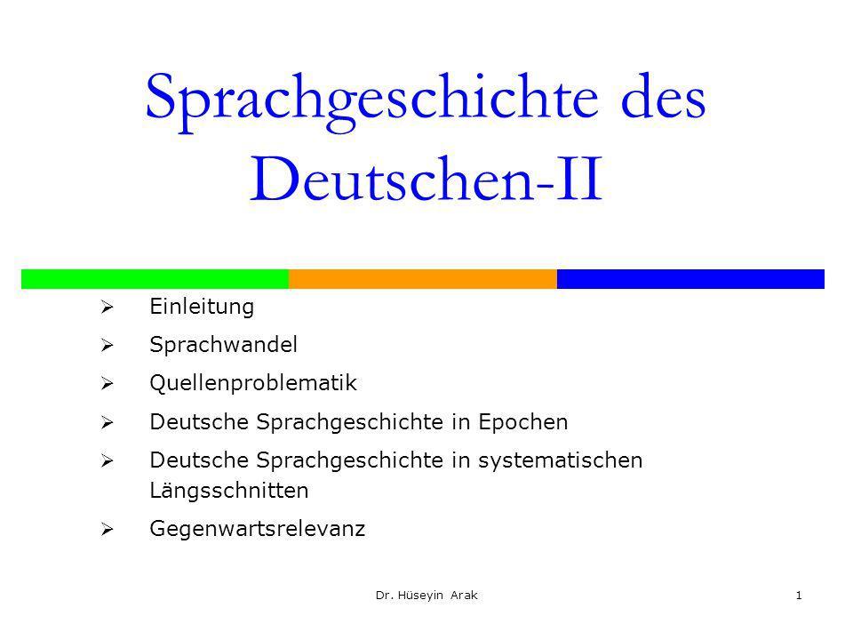 Dr. Hüseyin Arak1 Sprachgeschichte des Deutschen-II Einleitung Sprachwandel Quellenproblematik Deutsche Sprachgeschichte in Epochen Deutsche Sprachges