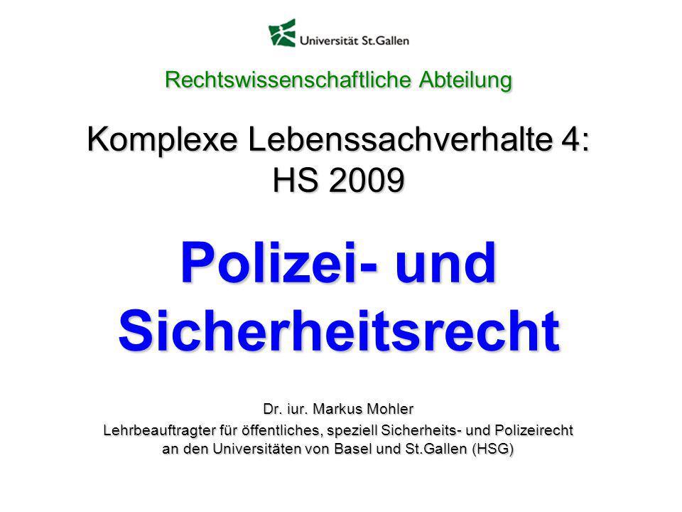 Rechtswissenschaftliche Abteilung Komplexe Lebenssachverhalte 4: HS 2009 Polizei- und Sicherheitsrecht Dr. iur. Markus Mohler Lehrbeauftragter für öff
