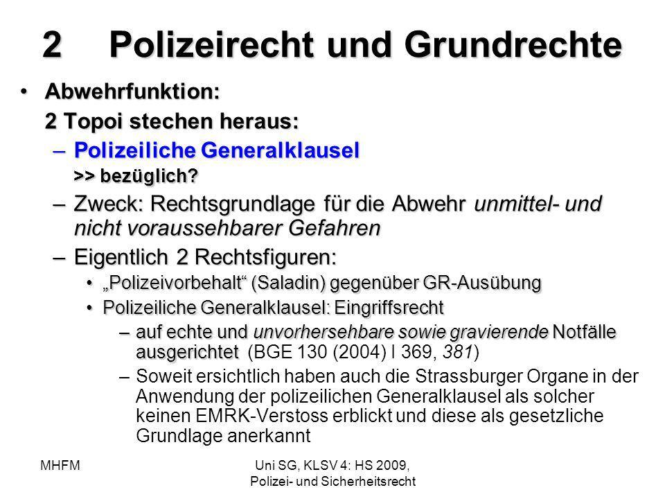 MHFMUni SG, KLSV 4: HS 2009, Polizei- und Sicherheitsrecht 2Polizeirecht und Grundrechte Abwehrfunktion:Abwehrfunktion: 2 Topoi stechen heraus: –Poliz